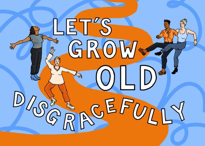 Grow_old_disgracefully.jpg