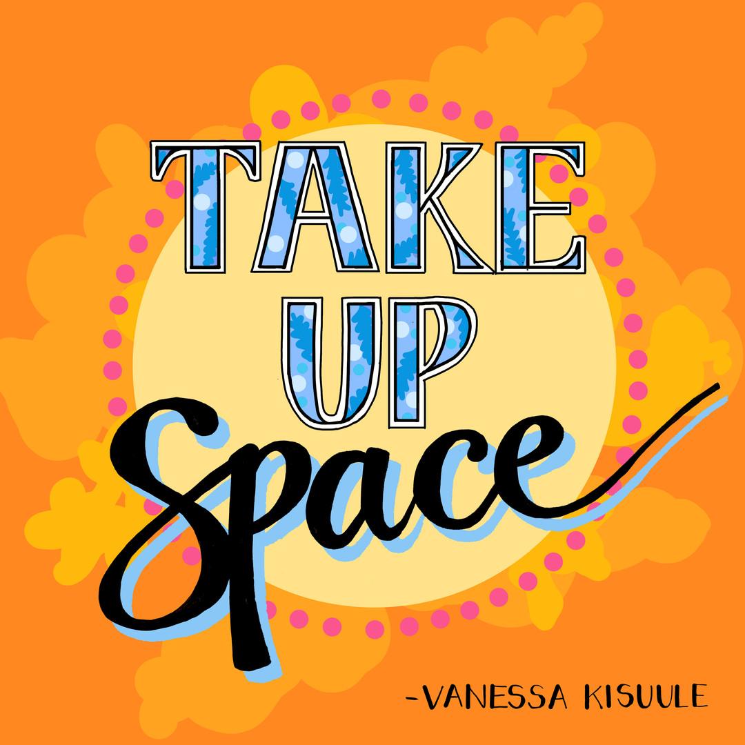 Take up space.jpg