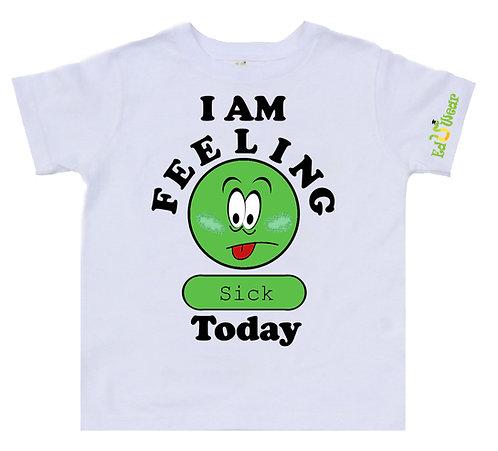 I Am Feeling Sick T-shirt