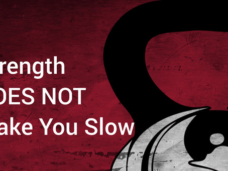 Strength DOES NOT Make You Slow