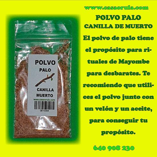POLVO DE PALO CANILLA DE MUERTO