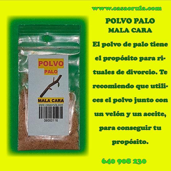 POLVO DE PALO MALA CARA