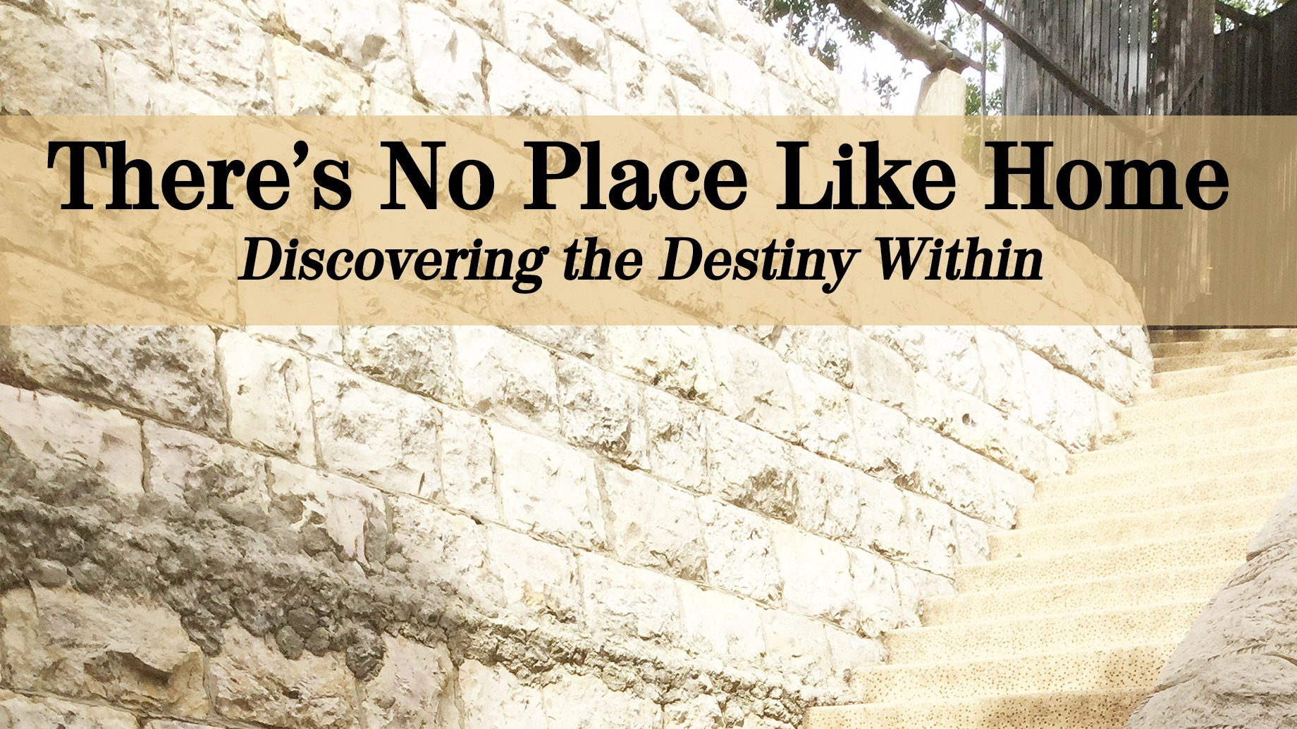 There's No Place Like Home: Discovering the Destiny Within