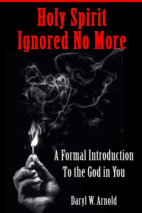 Holy Spirit Ignored No More: A Formal Introduction to the God in You