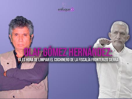 Olaf Gómez Hernández: ya es hora de limpiar el cochinero de la Fiscalía Fronterizo Sierra