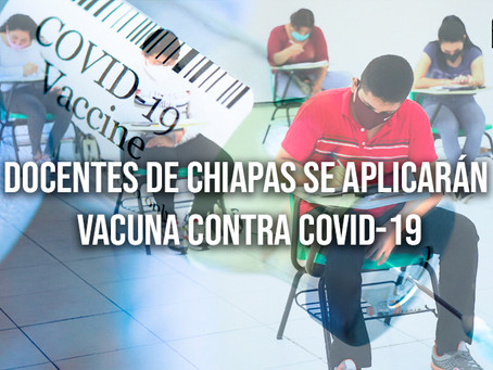 Convoca Secretaría de Educación a docentes de Chiapas a aplicarse vacuna contra COVID-19