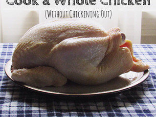 "Cooking a Whole Chicken Without ""Chickening Out"""