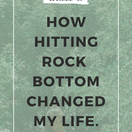 NEW PODCAST! Episode 01: How Hitting Rock Bottom Changed My Life