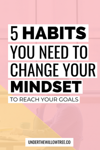 5 Habits Your Must Form to Change Your Mindset