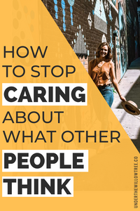 How to Stop Caring What Other People Think