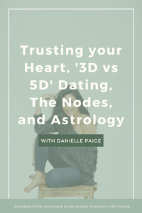 Trusting your Heart, '3D vs 5D' Dating, The Nodes with Astrologer Danielle Paige