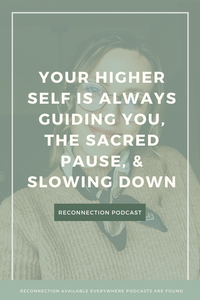 Your higher self is always guiding you, the sacred pause, & slowing down