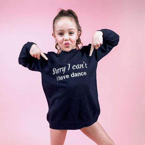 'Sorry... I have Dance' Sweatshirt