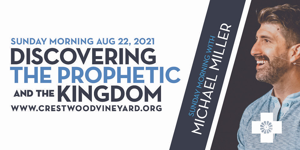 Discovering the Prophetic & The Kingdom at Crestwood Vineyard