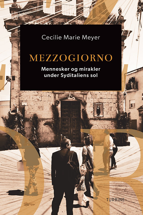 Mezzogiorno - Mennesker og mirakler under Syditaliens sol, Cecilie Marie Meyer