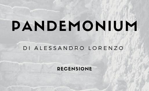 """""""Pandemonium"""", di Alessandro Lorenzo - Recensione"""