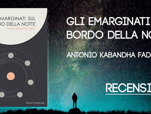 """""""Gli emarginati sul bordo della notte"""", di Antonio Kabandha Fadda - Recensione"""