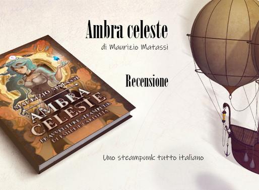 """""""Ambra celeste"""", di Maurizio Matassi - Recensione"""