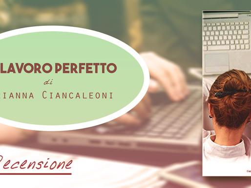 """""""Il lavoro perfetto"""" di Arianna Ciancaleoni - Recensione"""