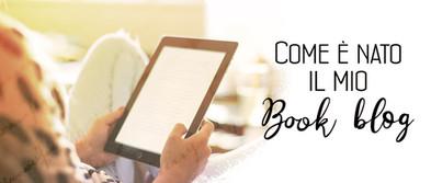 Come è nato il mio book blog?