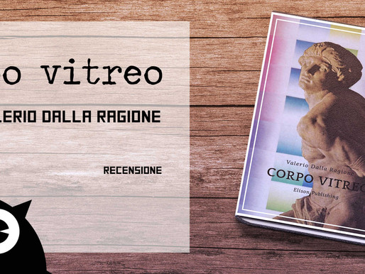 """""""Corpo vitreo"""", di Valerio Dalla Ragione - Recensione"""