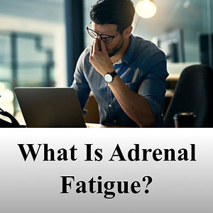 What Is Adrenal Fatigue.jpg