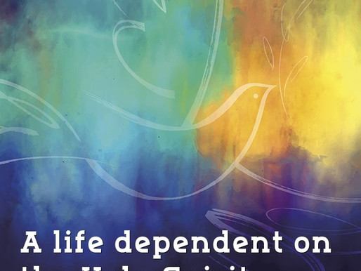 A life Dependent on the Holy Spirit.
