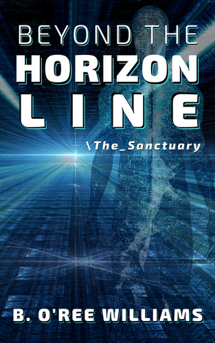 Beyond the Horizon Line: The Sanctuary by B. O'ree Williams