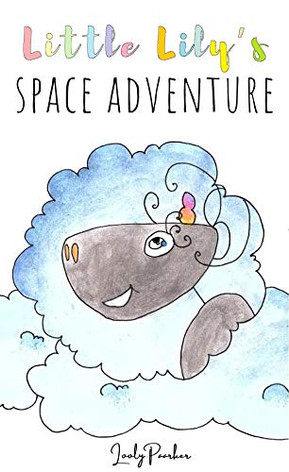 Little Lily's Space Adventure by Looly Paarker