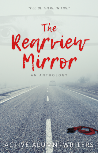 The Rearview Mirror by Active Alumni Writers
