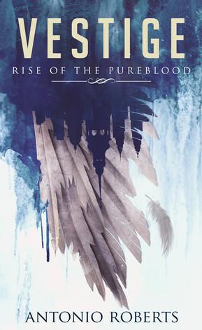 Vestige: Rise Of The Pureblood by Antonio Roberts
