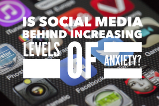 Is Social Media Causing you Anxiety