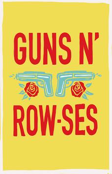 """Gun's n' Row-ses"""