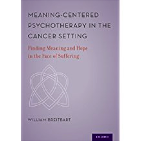 Meaning-Centered Psychotherapy in the Cancer Setting- Meaning and Hope in the Face of Suffering