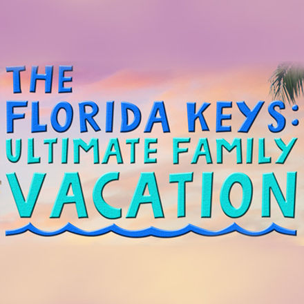 FloridaKeys-UltimateFamVacation.jpg