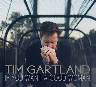 "Tim Gartland ""If You Want a Good Woman"" Album Cove"