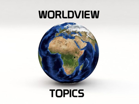 11 Essential Worldview Topics for Your Family