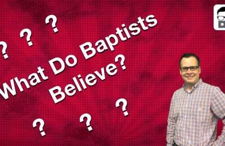 What Do Baptist Really Believe?