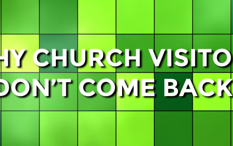 Why Church Visitors Don't Come Back!