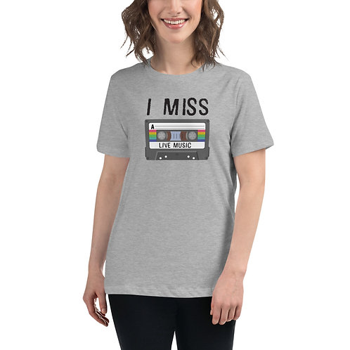 I Miss Live Music Women's Relaxed T-Shirt