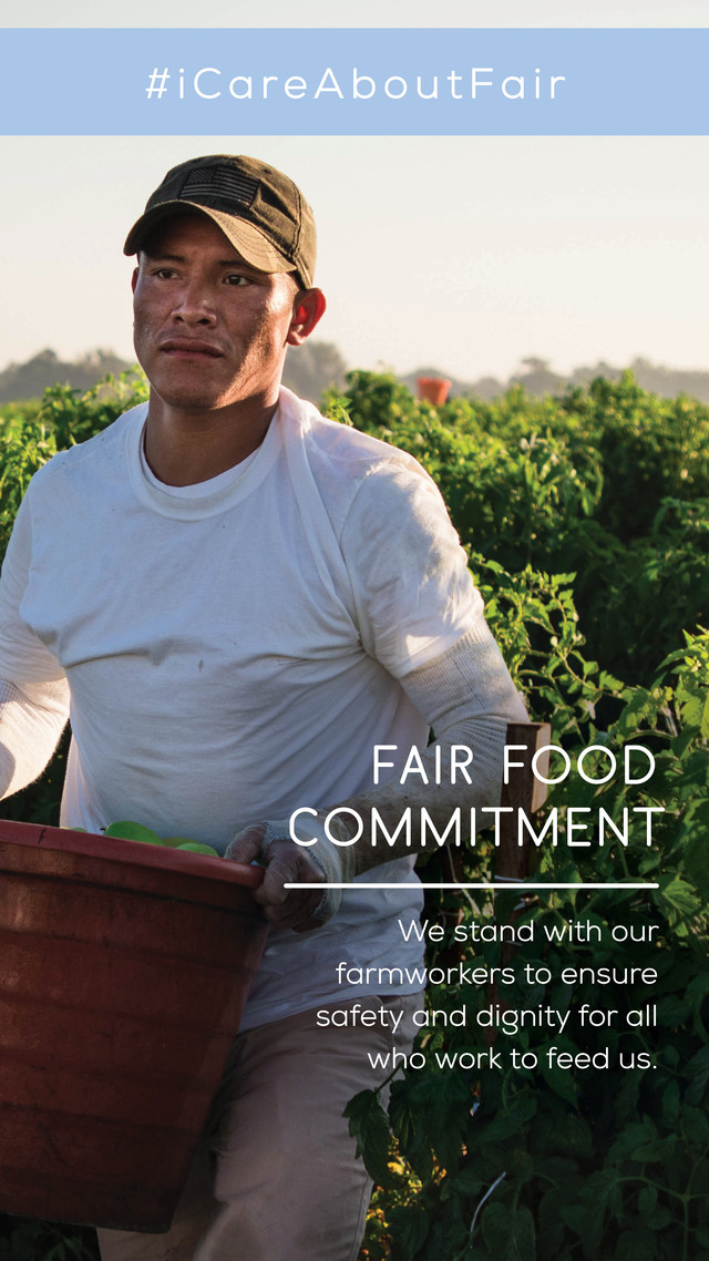 Fair Food Commitment. We stand with our farmworkers to ensure safety and dignity for all who work to feed us.