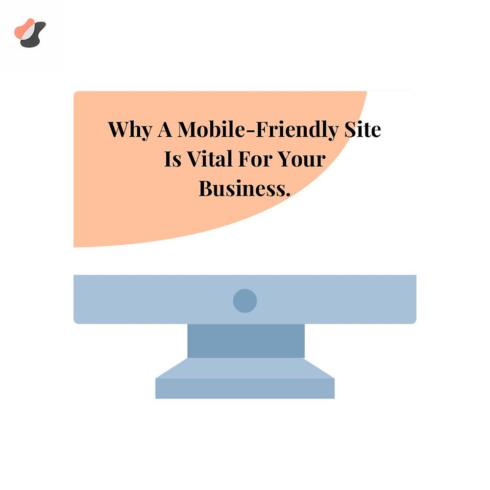 Why A Mobile-Friendly Site Is Vital For Your Business.