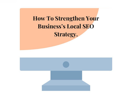 How To Strengthen Your Business's Local SEO Strategy.