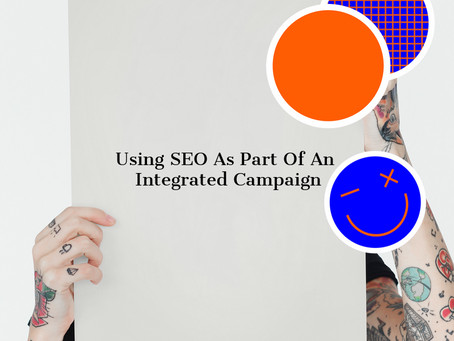 Using SEO As Part Of An Integrated Campaign.