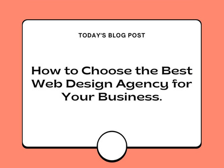 How To Choose The Best Web Design Agency For Your Business.