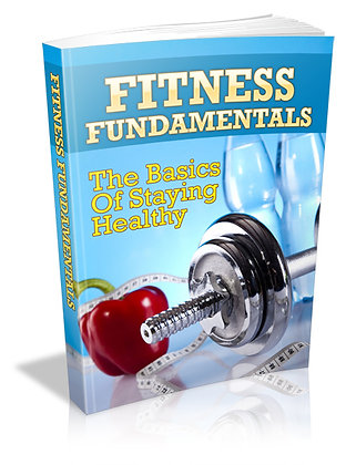 Fitness Fundamentals: The Basics Of Staying Healthy
