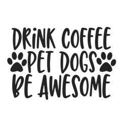 drink coffee pet dogs be awesome.png