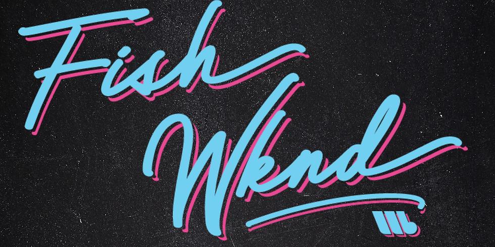 Fish Wknd