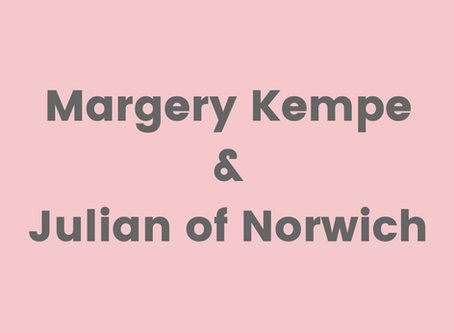 Mysticism or Madness? Margery Kempe and Julian of Norwich