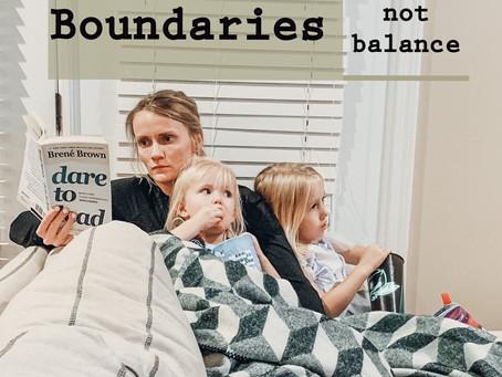 Boundaries, Not Balance